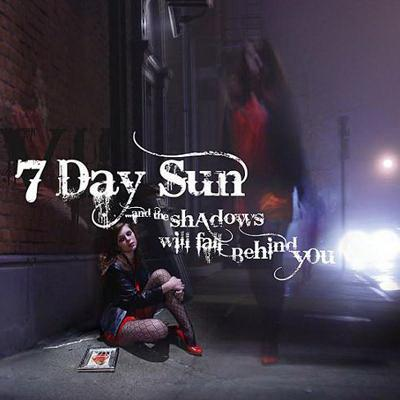 7 Day Sun - And the Shadows Will Fall Behind You (2009)