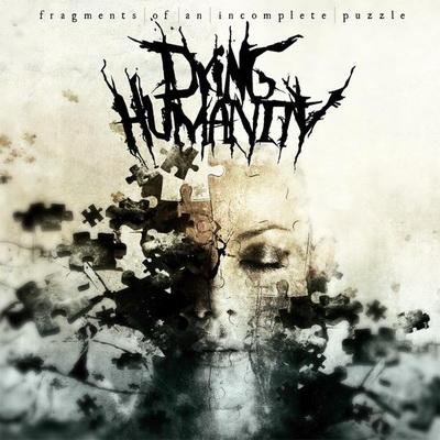 Dying Humanity - Fragments Of An Incomplete Puzzle (2009)