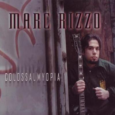 Marc Rizzo - Colossal Myopia (2005)
